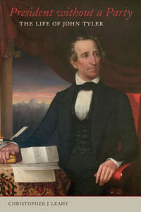 President without a Party: The Life of John Tyler [Hardcover]